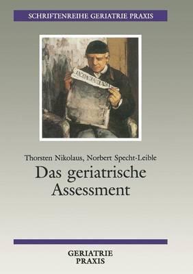 Das Geriatrische Assessment: Umfassende Medizinische Und Soziale Beurteilung Des Alteren Menschen Unter Besonderer Berucksichtigung Seiner Funktionellen Fahigkeiten