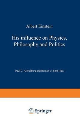 Albert Einstein: His Influence on Physics, Philosophy and Politics