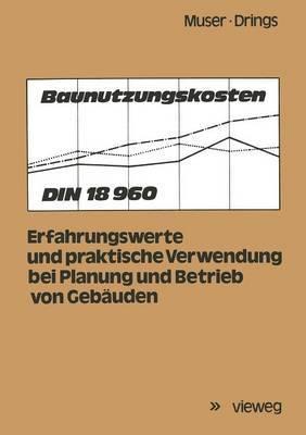 Baunutzungskosten: Din 18 960; Erfahrungswerte Und Praktische Verwendung Bei Planung Und Betrieb Von Gebauden