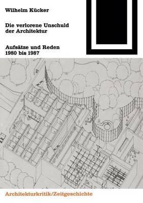 Die Verlorene Unschuld Der Architektur: Aufsatze Und Reden 1980 Bis 1987