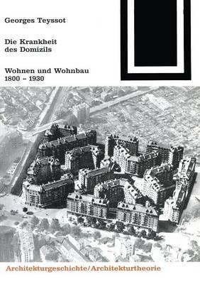 Die Krankheit Des Domizils: Wohnen Und Wohnbau 1800 1930