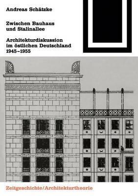 Zwischen Bauhaus Und Stalinallee: Architekturdiskussion Im Ostlichen Deutschland 1945 1955