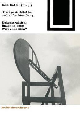Schrage Architektur Und Aufrechter Gang: Dekonstruktion: Bauen in Einer Welt Ohne Sinn?