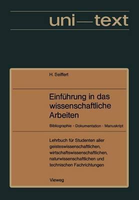 Einfuhrung in Das Wissenschaftliche Arbeiten: Bibliographie -- Dokumentation -- Manuskript. Lehrbuch Fur Studenten Aller Fachrichtungen AB 1. Semester