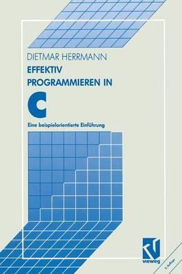 Effektiv Programmieren in C: Eine Beispielorientierte Einf hrung
