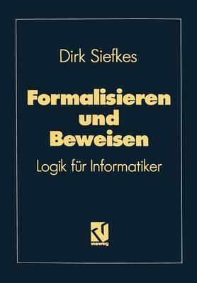 Formalisieren Und Beweisen: Logik Fur Informatiker