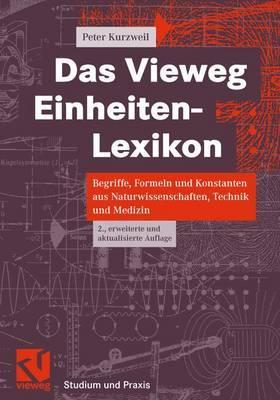 Das Vieweg Einheiten-Lexikon: Begriffe, Formeln Und Konstanten Aus Naturwissenschaften, Technik Und Medizin