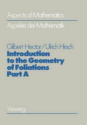 Introduction to the Geometry of Foliations: Foliations on Compact Surfaces, Fundamentals for Arbitrary Codimension, and Holonomy: 1986: Part A