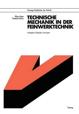 Technische Mechanik in Der Feinwerktechnik: Aufgaben, Beispiele, Losungen