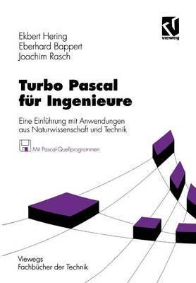 Turbo Pascal Fur Ingenieure: Eine Einfuhrung Mit Anwendungen Aus Naturwissenschaft Und Technik