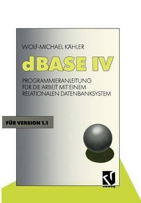 dBASE IV: Programmieranleitung Fur Die Arbeit Mit Einem Relationalen Datenbanksystem