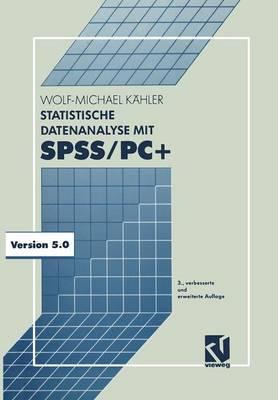 Statistische Datenanalyse Mit SPSS/PC+: Eine Einfuhrung in Grundlagen Und Anwendung