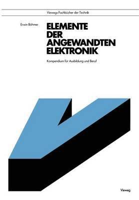 Elemente Der Angewandten Elektronik: Kompendium Fur Ausbildung Und Beruf