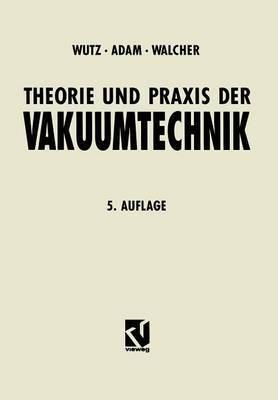 Theorie Und Praxis Der Vakuumtechnik