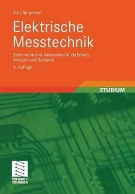 Elektrische Me technik: Elektrische Und Elektronische Verfahren, Anlagen Und Systeme