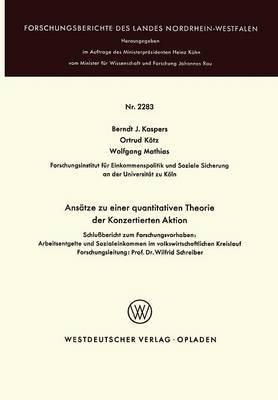 Ansatze Zu Einer Quantitativen Theorie Der Konzertierten Aktion: Schlussbericht Zum Forschungsvorhaben: Arbeitsentgelte Und Sozialeinkommen Im Volkswirtschaftlichen Kreislauf Forschungsleitung: Prof. Dr. Wilfrid Schreiber