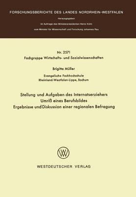 Stellung Und Aufgaben Des Internatserziehers: Umri Eines Berufsbildes, Ergebnisse Und Diskussion Einer Regionalen Befragung