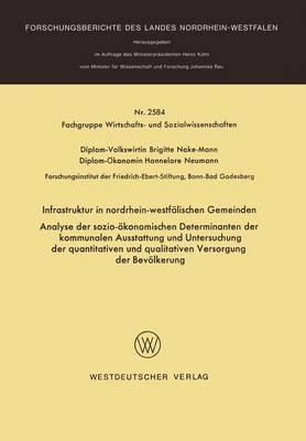 Infrastruktur in Nordrhein-Westfalischen Gemeinden: Analyse Der Sozio-Okonomischen Determinanten Der Kommunalen Ausstattung Und Untersuchung Der Quantitativen Und Qualitativen Versorgung Der Bevolkerung
