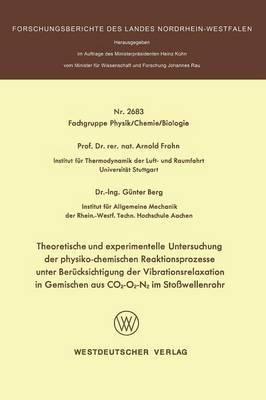 Theoretische Und Experimentelle Untersuchung Der Physiko-Chemischen Reaktionsprozesse Unter Berucksichtigung Der Vibrationsrelaxation in Gemischen Aus Co2-O2-N2 Im Stowellenrohr