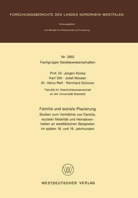Familie Und Soziale Plazierung: Studien Zum Verhaltnis Von Familie, Sozialer Mobilitat Und Heiratsverhalten an Westfalischen Beispielen Im Spaten 18. Und 19. Jahrhundert