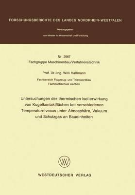 Untersuchungen Der Thermischen Isolierwirkung Von Kugelkontaktflachen Bei Verschiedenen Temperaturniveaus Unter Atmosphare, Vakuum Und Schutzgas an Baueinheiten