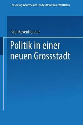 Politik in Einer Neuen Grosstadt: Entscheidungen Im Spannungsfeld Von City Und Stadtbezirken