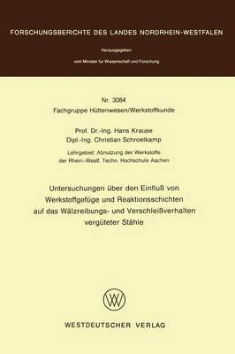 Untersuchungen Uber Den Einfluss Von Werkstoffgefuge and Reaktionsschichten Auf Das Walzeibungs - Und Verschleissverhalten Verguteter Stahle