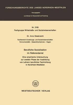 Berufliche Sozialisation Im Referendariat: Eine Empirische Untersuchung Zur Zweiten Phase Der Ausbildung Von Lehrern Beruflicher Fachrichtung in Nordrhein-Westfalen