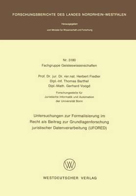 Untersuchungen Zur Formalisierung Im Recht ALS Beitrag Zur Grundlagenforschung Juristischer Datenverarbeitung (Ufored)