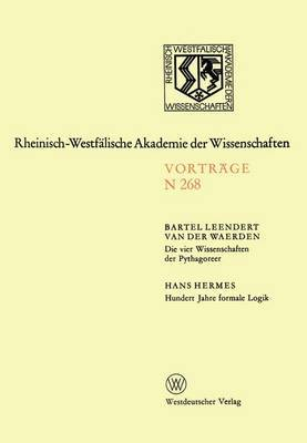 Die Vier Wissenschaften Der Pythagoreer. Hundert Jahre Formale Logik: 247. Sitzung Am 1. Dezember 1976 in Dusseldorf