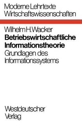 Betriebswirtschaftliche Informationstheorie: Grundlagen Des Informationssystems