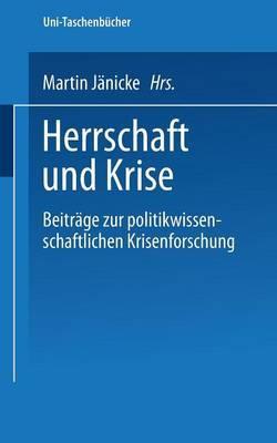 Herrschaft Und Krise: Beitrage Zur Politikwissenschaftlichen Krisenforschung