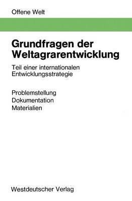 Grundfragen Der Weltagrarentwicklung: Teil Einer Internationalen Entwicklungsstrategie. Problemstellung, Dokumentation, Materialien