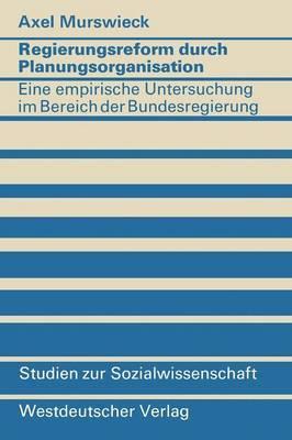 Regierungsreform Durch Planungsorganisation: Eine Empirische Untersuchung Zum Aufbau Von Planungsstrukturen Im Bereich Der Bundesregierung