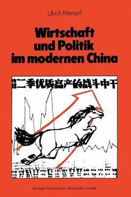 Wirtschaft Und Politik Im Modernen China: Eine Sozial- Und Wirtschaftsgeschichte Von 1842 Bis Nach Maos Tod