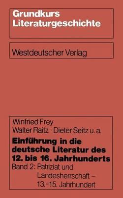 Einfuhrung in Die Deutsche Literatur Des 12. Bis 16. Jahrhunderts: Patriziat Und Landesherrschaft - 13.-15. Jahrhundert