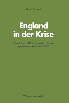 England in Der Krise: Grundzuge Und Grundlagen Der Britischen Appeasement-Politik (1930 1937)