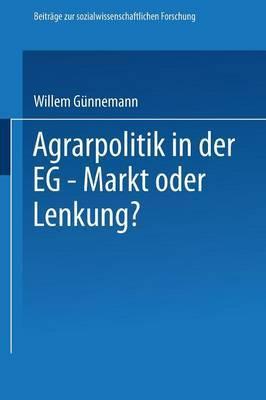 Agrarpolitik in Der Eg -- Markt Oder Lenkung?: Die Ursachen Des Versagens Der Eg--Agrarpolitik Und M gliche Alternativen