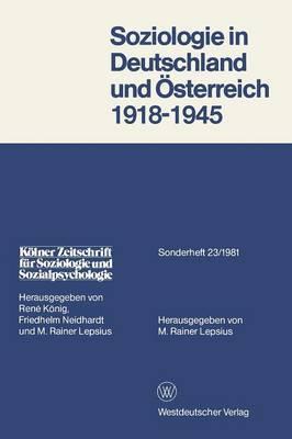 Soziologie in Deutschland Und Osterreich 1918 1945: Materialien Zur Entwicklung, Emigration Und Wirkungsgeschichte