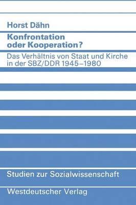 Konfrontation Oder Kooperation?: Das Verhaltnis Von Staat Und Kirche in Der Sbz/Ddr 1945 1980