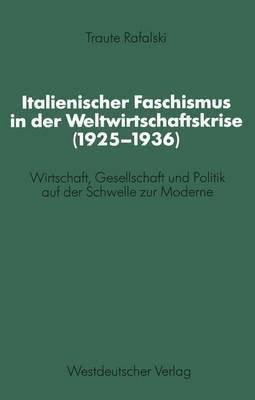 Italienischer Faschismus in Der Weltwirtschaftskrise (1925-1936): Wirtschaft, Gesellschaft Und Politik Auf Der Schwelle Zur Moderne