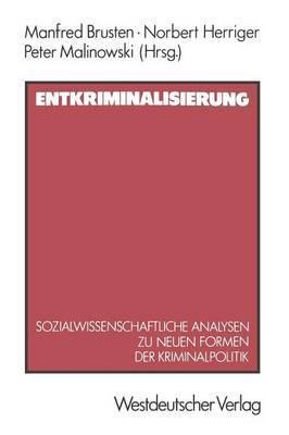 Entkriminalisierung: Sozialwissenschaftliche Analysen Zu Neuen Formen Der Kriminalpolitik