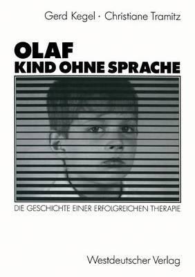 Olaf Kind Ohne Sprache: Die Geschichte Einer Erfolgreichen Therapie