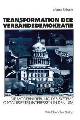 Transformation der Verbandedemokratie: Die Modernisierung des Systems Organisierter Interessen in den USA