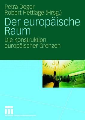 Der Europaische Raum: Die Konstruktion Europaischer Grenzen