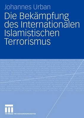 Die Bekampfung Des Internationalen Islamistischen Terrorismus