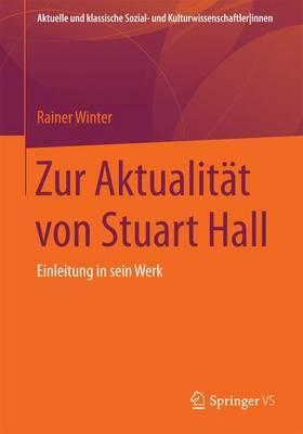 Zur Aktualitat Von Stuart Hall: Einleitung in Sein Werk