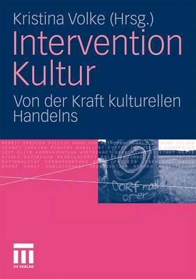 Intervention Kultur: Von Der Kraft Kulturellen Handelns