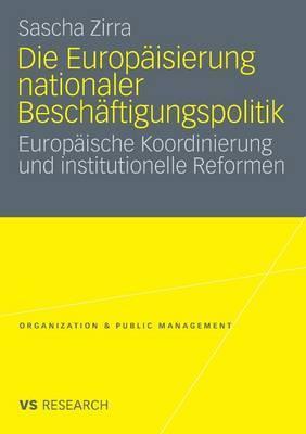 Die Europaisierung Nationaler Beschaftigungspolitik: Europaische Koordinierung Und Institutionelle Reformen