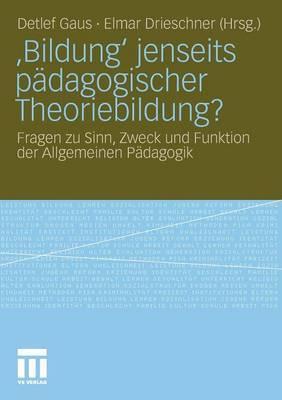 'Bildung' Jenseits Padagogischer Theoriebildung?: Fragen Zu Sinn, Zweck Und Funktion Der Allgemeinen Padagogik